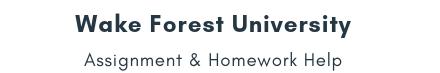 Wake Forest University Assignment &Homework Help
